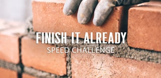 Finish It Already Speed Challenge