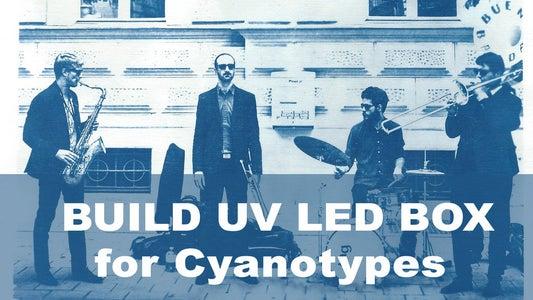 Build UV LED Box for Cyanotypes