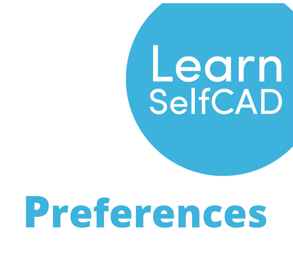 Picture of 1.4. Preferences | Learn SelfCAD