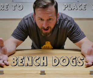 Where to Place Your Bench Dogs