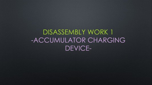 DISASSEMBLY WORK- ACCUMULATOR CHARGING DEVICE