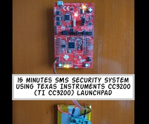 15 Minutes SMS Security System Using Texas Instruments CC3200 (TI CC3200) Launchpad
