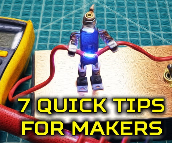 7 Quick Tips for Makers