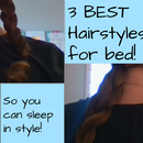 Hairstyles to Wear to Bed!