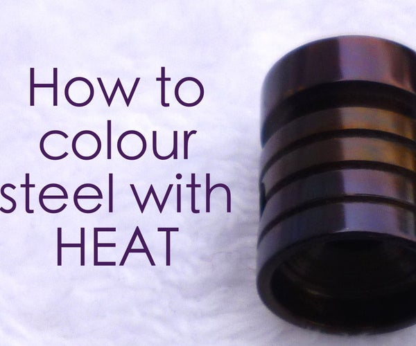 How to Colour Steel With HEAT
