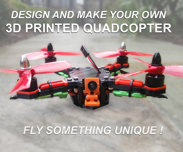 How to Design and 3D Print Your Very Own Quadcopter !!