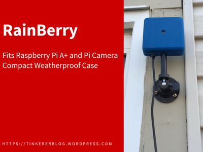 RainBerry: Compact, Weatherproof Case for Raspberry Pi A+ and Pi Camera
