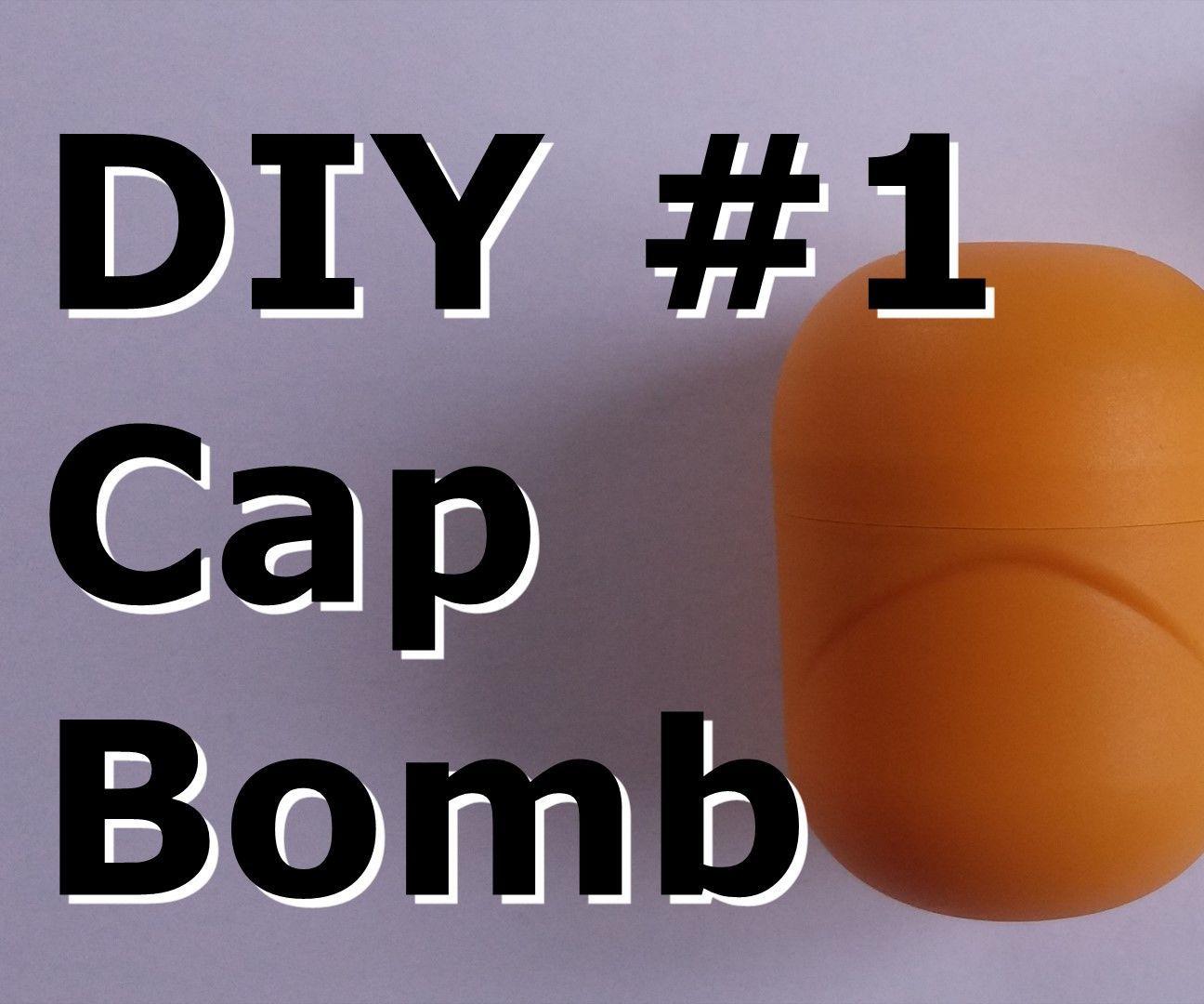 DIY #1: Cap Bomb