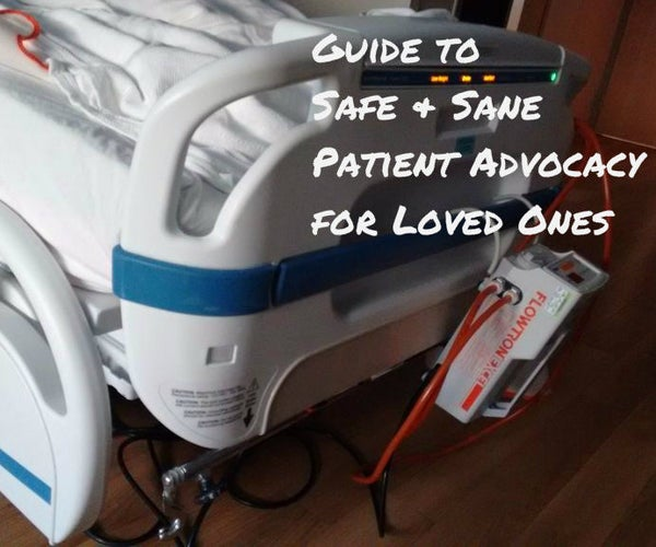 Guide to Safe & Sane Patient Advocacy for Loved Ones