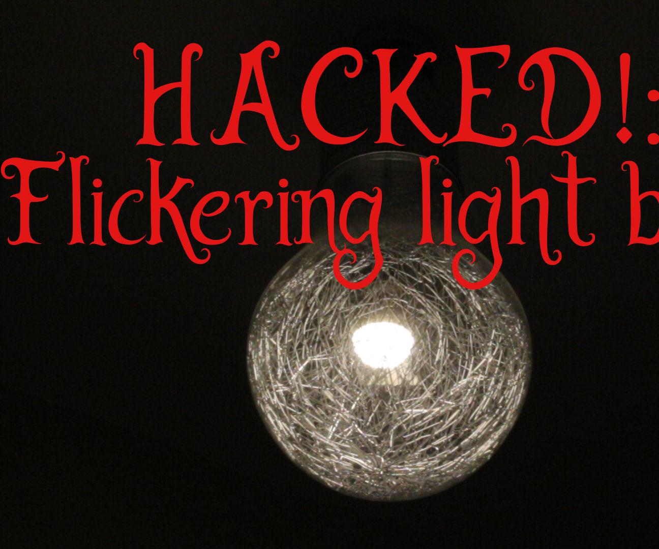 HACKED!: Flickering Light Bulb for Halloween