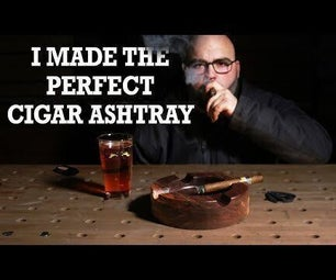 I Made the Perfect Cigar Ashtray