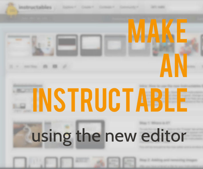 How to Make an Instructable Using the New Editor