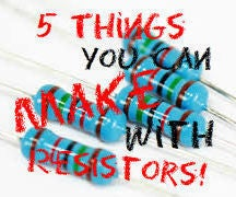 5 Things You Can Make With Spare Resistors!