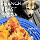 French Toast Pizza - Reviving Gluten Free Leftovers