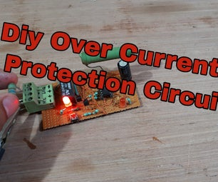 DIY Over Current Protection(Protect Your Sensitive Circuits)