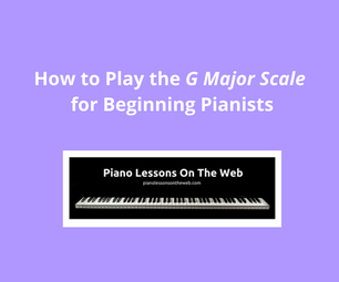How to Play the G Major Scale on the Piano
