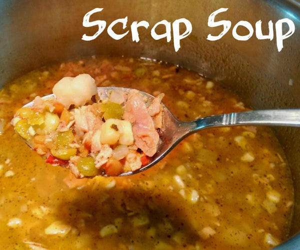Scrap Soup: Turning Odds & Ends Into Dinner!