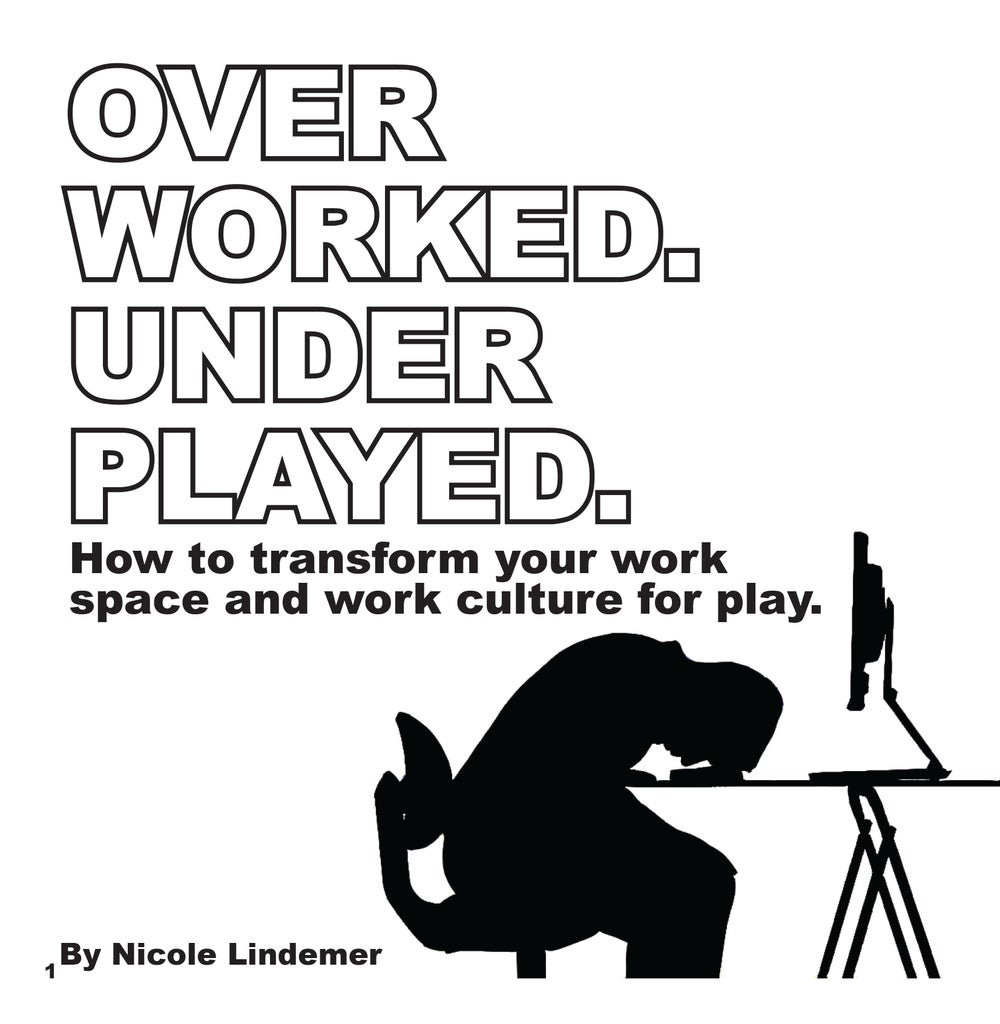 Over Worked. Under Played.