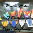 How to Make 10 Awesome Paper Airplanes!