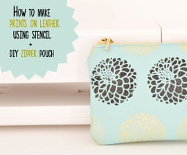 How to Do Prints on Leather Using Stencils + DIY Zipper Pouch