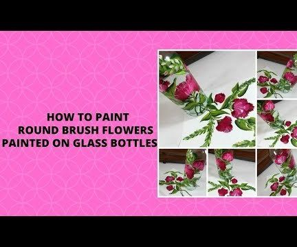 HOW TO PAINT a ROUND BRUSH FLOWER PAINTED ON GLASS BOTTLES