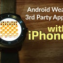 Android Wear Apps with an iPhone: A Comprehensive Guide to Installing 3rd Party Applications onto Android Wear Watch Paired with an iPhone
