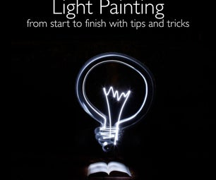 Light Painting: From Start to Finish