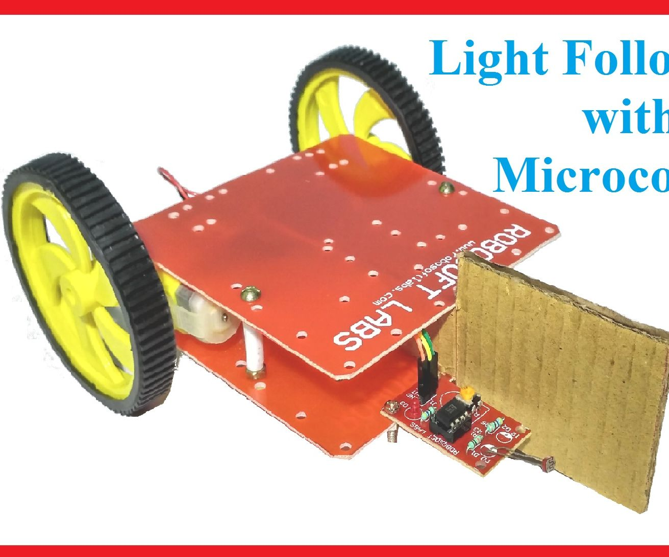 How to Make a Light Following Robot Without Microcontroller (In Less Then 10 Minutes)
