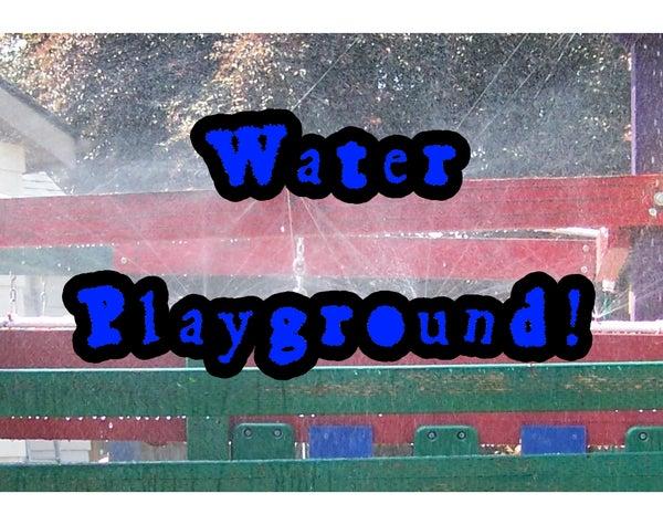 Water Playground!