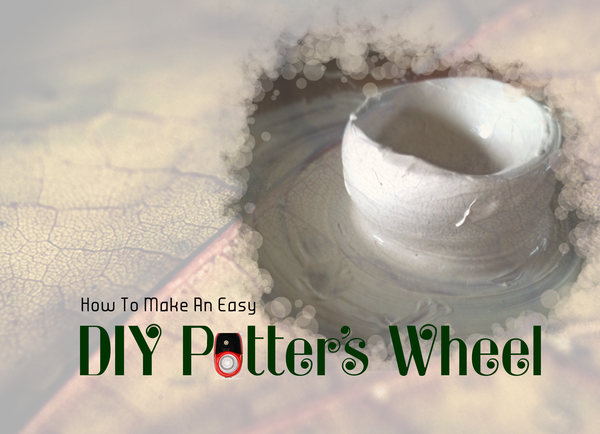 Make a Quick and Simple Pottery Wheel