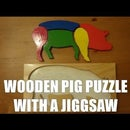 Making a Wooden Pig Puzzle toy with a Jigsaw