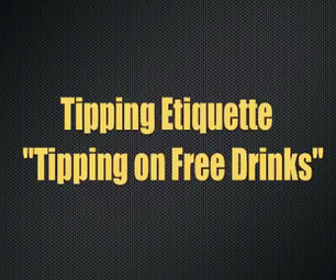 Tipping Etiquette: How to Tip When You Get Free Drinks