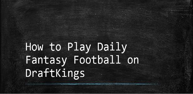 How to Play Daily Fantasy Football on DraftKings (Success Not Guaranteed)