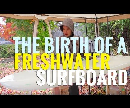 The Birth of a Fresh Water Surfboard