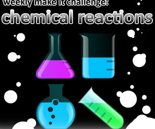 Weekly Make It Challenge: Chemical Reactions