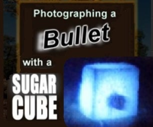 Photographing a Flying Bullet With a Sugar Cube!