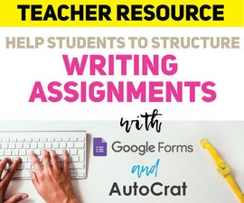 Structuring Writing Assignments With Google Forms + AutoCrat