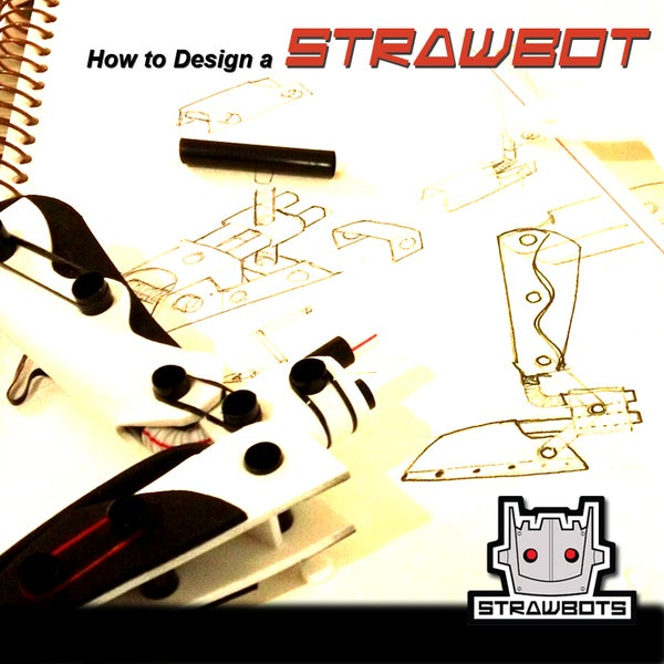 Strawbots: How to Design a Strawbot