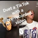Duet a TikTok With a Pre-recorded Video