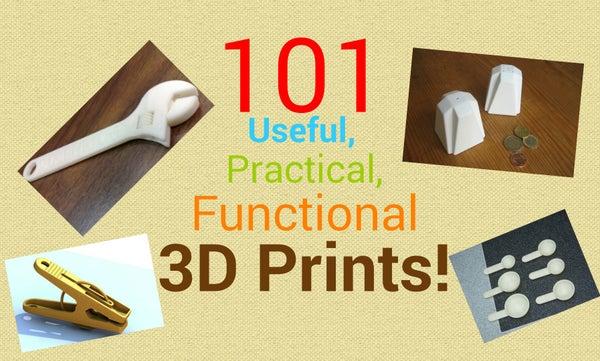 101 Useful, Practical, Functional 3d Prints!