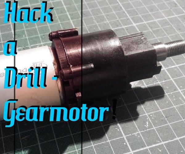 Hack a Drill - Powerful Gearmotor!