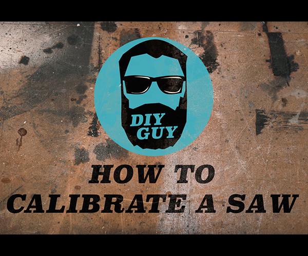 Calibrate Your Saws - DIY Guy