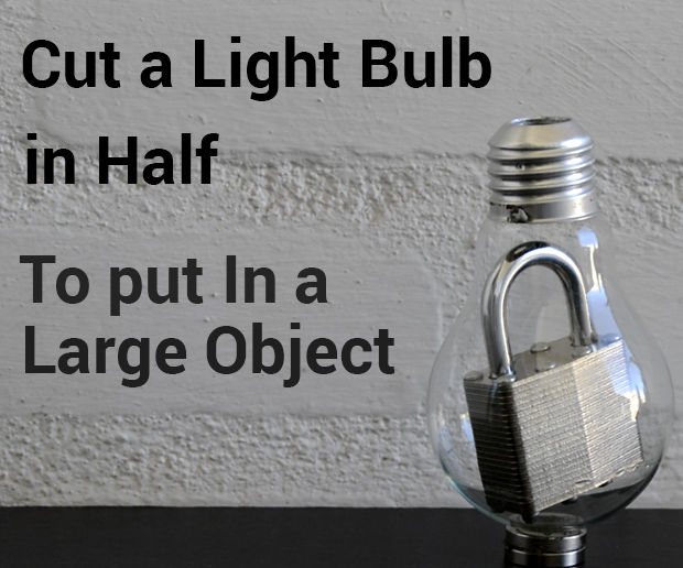 How to Cut a Light Bulb in Half