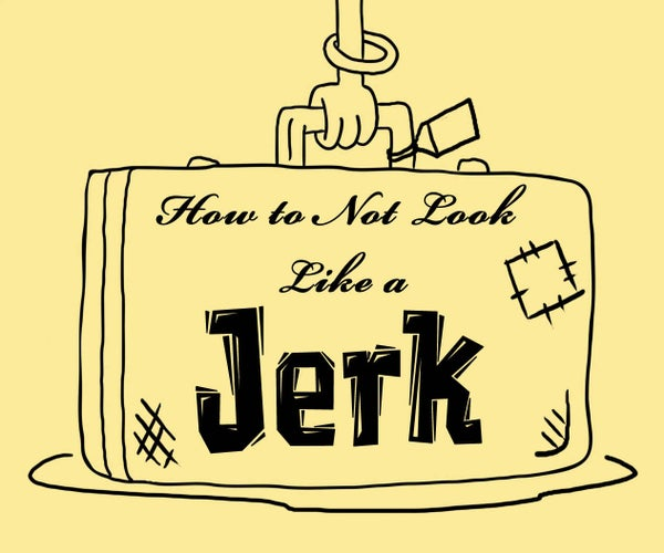 How to Not Look Like a Jerk While Traveling Abroad