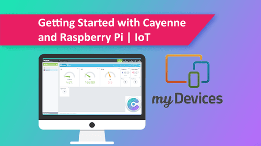Getting Started With Cayenne IoT for Raspberry Pi