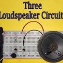 Three Loudspeaker Circuits || Step-by-Step Tutorial