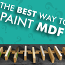 What Is the BEST Way to Paint MDF? - 9 Methods Tested