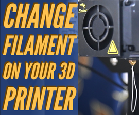 Change Filament on the Creality Ender 3 3D Printer