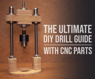 Making the ULTIMATE Drill Guide With CNC Parts