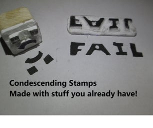 Make Condescending Stamps! (With Stuff You Already Have)